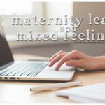 Maternity leave and mixed feelings