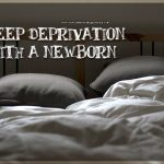 Sleep deprivation with a newborn